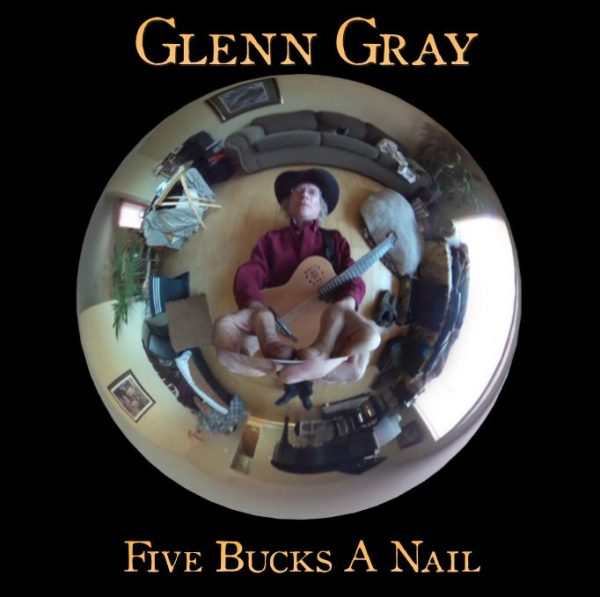 Glenn Gray - Five Bucks A Nail